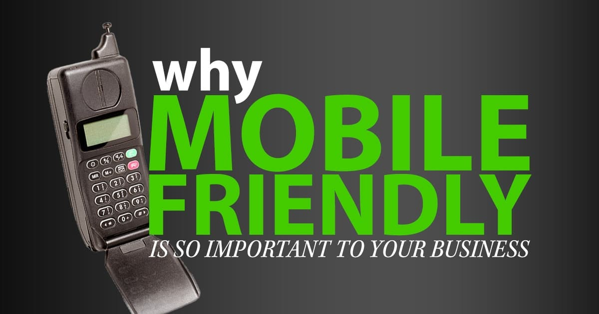 Why Mobile Friendly Websites Are So Important to Your Business